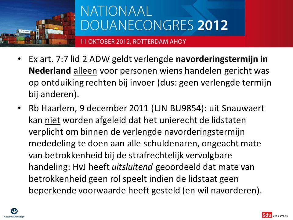 Douanestrafrecht voor niet-juristen Ex art. 7:7 lid 2 ADW geldt verlengde navorderingstermijn in Nederland alleen voor personen wiens handelen gericht