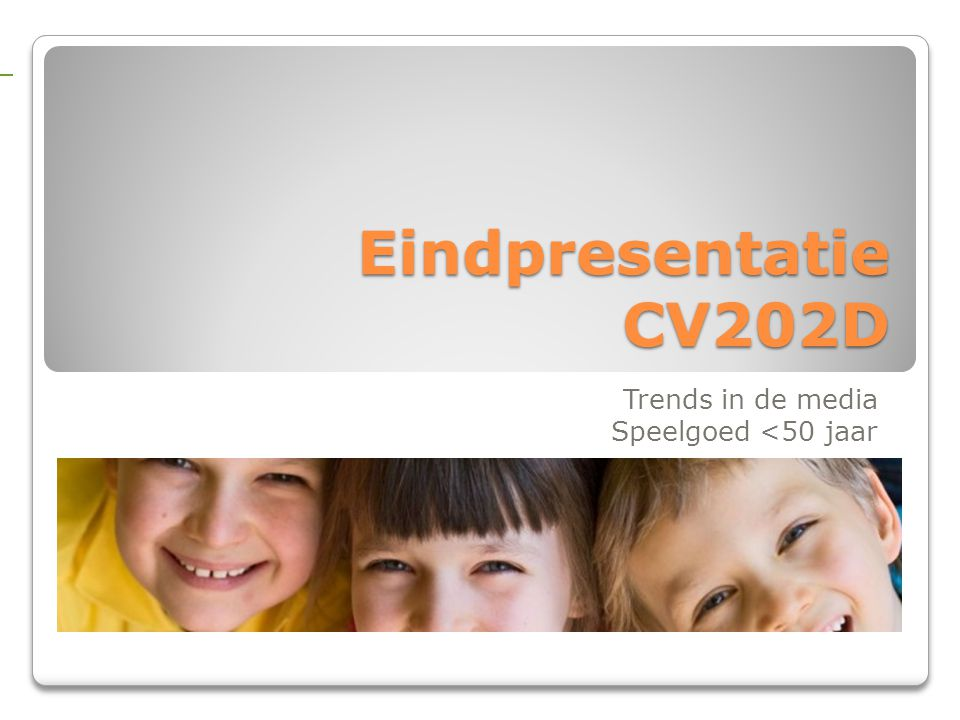 Eindpresentatie CV202D Trends in de media Speelgoed <50 jaar Trends CV202D The blog for green toy Trends