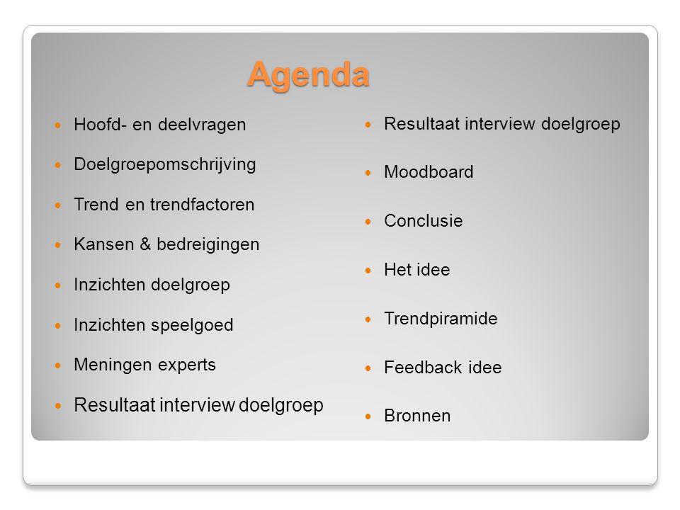 Agenda Hoofd- en deelvragen Doelgroepomschrijving Trend en trendfactoren Kansen & bedreigingen Inzichten doelgroep Inzichten speelgoed Meningen expert