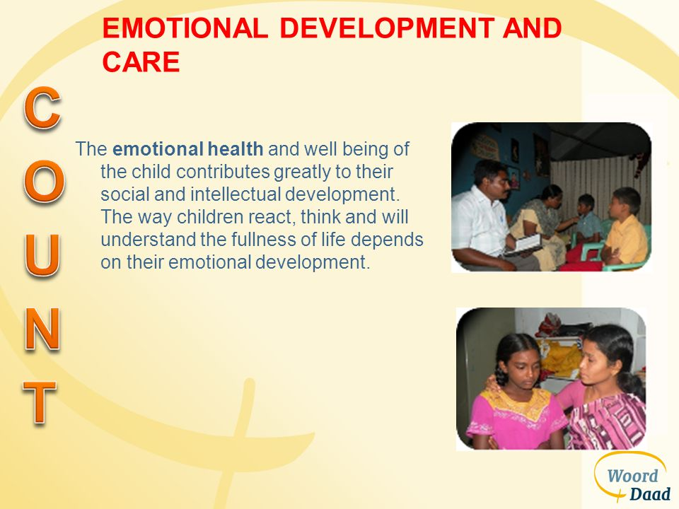 EMOTIONAL DEVELOPMENT AND CARE The emotional health and well being of the child contributes greatly to their social and intellectual development. The