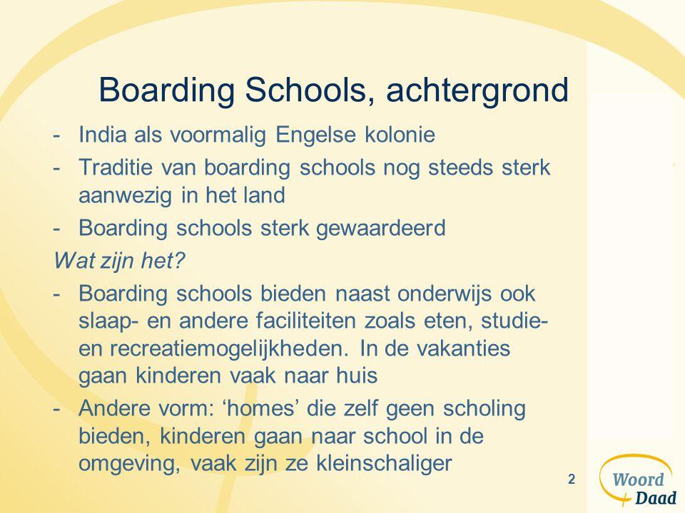 2 Boarding Schools, achtergrond -India als voormalig Engelse kolonie -Traditie van boarding schools nog steeds sterk aanwezig in het land -Boarding sc