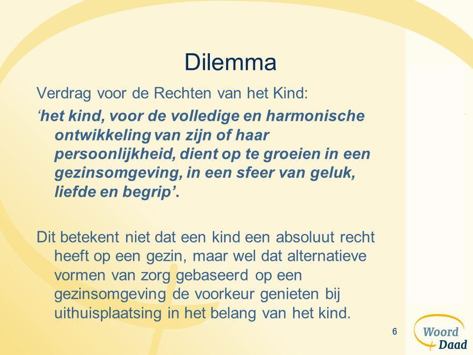 6 Dilemma Verdrag voor de Rechten van het Kind: 'het kind, voor de volledige en harmonische ontwikkeling van zijn of haar persoonlijkheid, dient op te groeien in een gezinsomgeving, in een sfeer van geluk, liefde en begrip'.