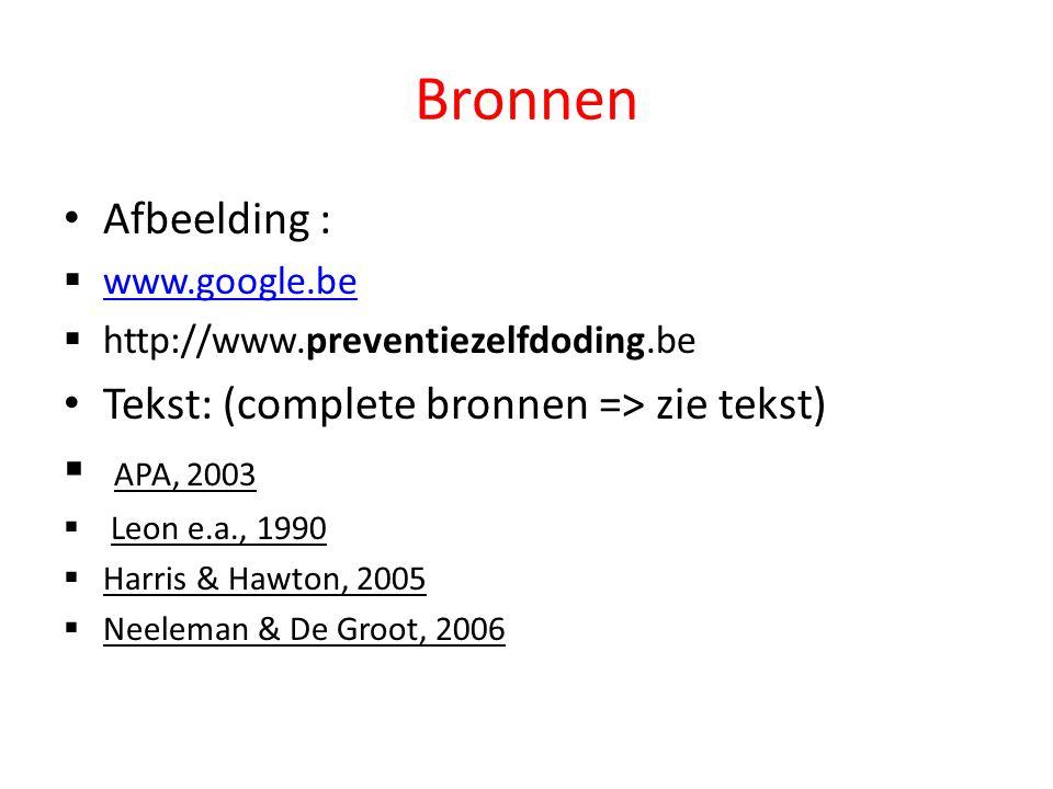 Bronnen Afbeelding :  www.google.be www.google.be  http://www.preventiezelfdoding.be Tekst: (complete bronnen => zie tekst)  APA, 2003  Leon e.a.,