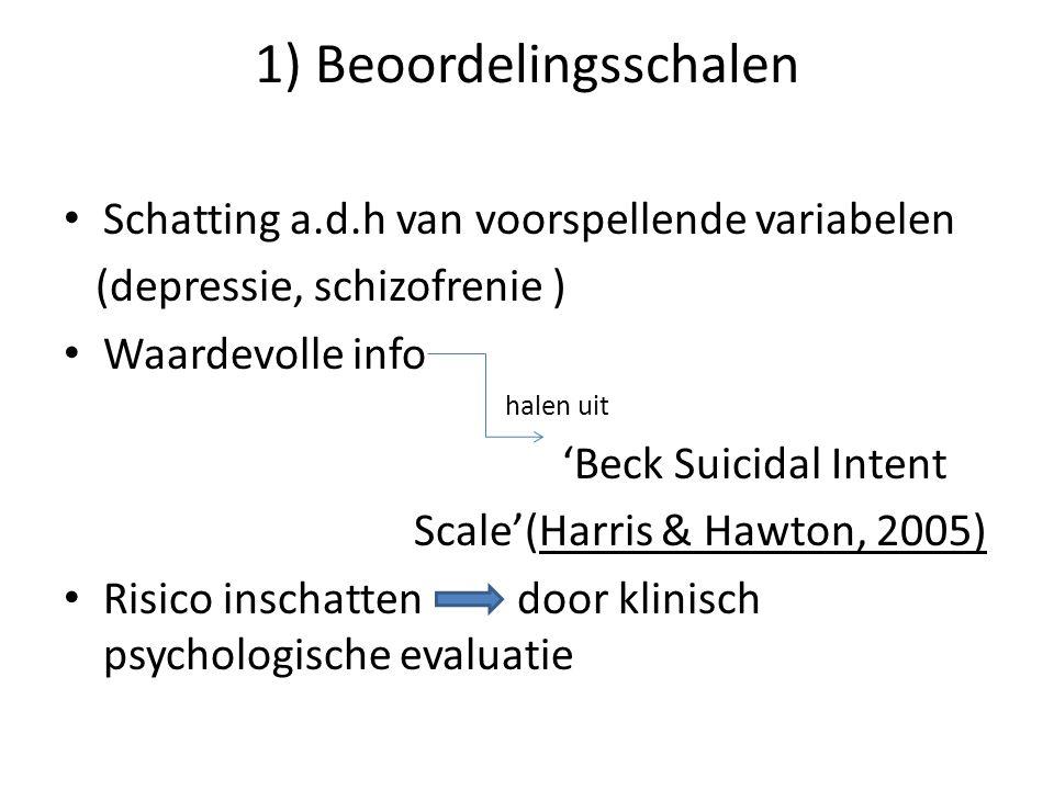 1) Beoordelingsschalen Schatting a.d.h van voorspellende variabelen (depressie, schizofrenie ) Waardevolle info halen uit 'Beck Suicidal Intent Scale'