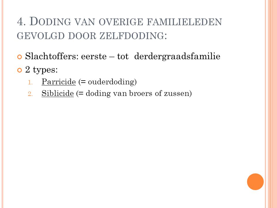 4. D ODING VAN OVERIGE FAMILIELEDEN GEVOLGD DOOR ZELFDODING : Slachtoffers: eerste – tot derdergraadsfamilie 2 types: 1. Parricide (= ouderdoding) 2.