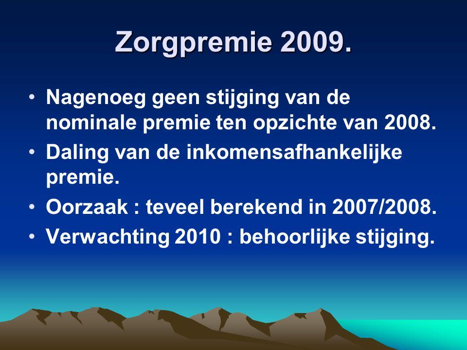 Zorgpremie 2009. Nagenoeg geen stijging van de nominale premie ten opzichte van 2008. Daling van de inkomensafhankelijke premie. Oorzaak : teveel bere