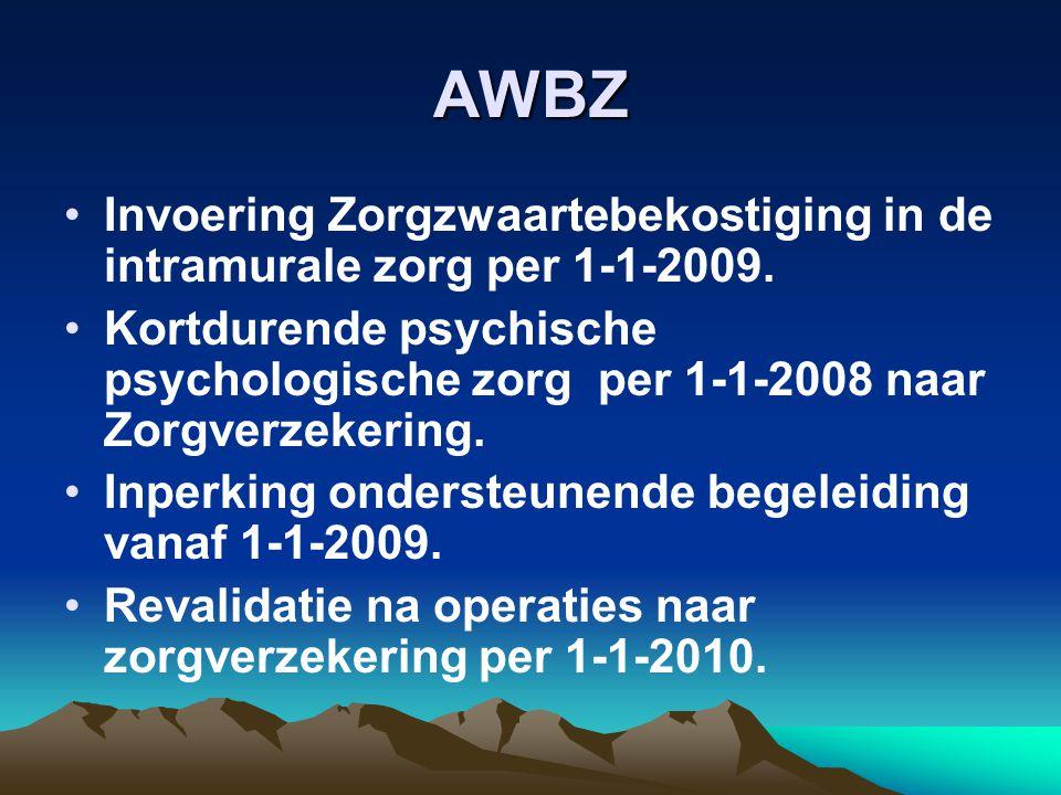 AWBZ Invoering Zorgzwaartebekostiging in de intramurale zorg per 1-1-2009. Kortdurende psychische psychologische zorg per 1-1-2008 naar Zorgverzekerin