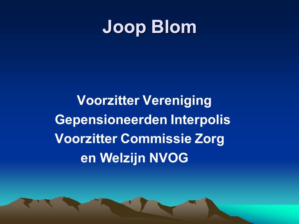 Joop Blom Voorzitter Vereniging Gepensioneerden Interpolis Voorzitter Commissie Zorg en Welzijn NVOG