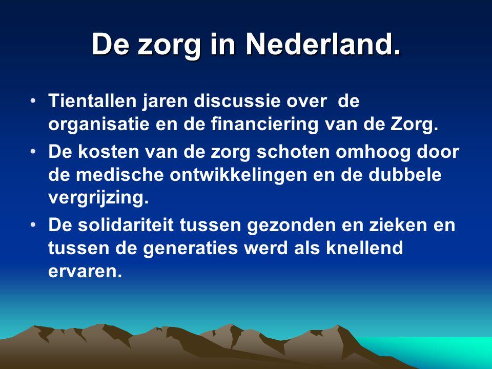 De zorg in Nederland. Tientallen jaren discussie over de organisatie en de financiering van de Zorg. De kosten van de zorg schoten omhoog door de medi