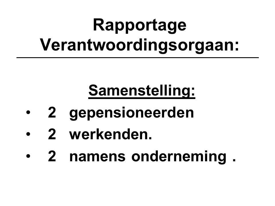 Rapportage Verantwoordingsorgaan: Samenstelling: 2 gepensioneerden 2 werkenden. 2 namens onderneming.