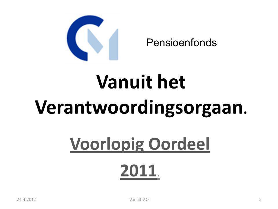 Vanuit het Verantwoordingsorgaan. Voorlopig Oordeel 2011. 24-4-20125Vanuit V.O Pensioenfonds