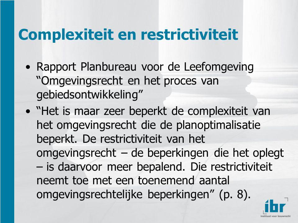 Complexiteit en restrictiviteit Rapport Planbureau voor de Leefomgeving Omgevingsrecht en het proces van gebiedsontwikkeling Het is maar zeer beperkt de complexiteit van het omgevingsrecht die de planoptimalisatie beperkt.
