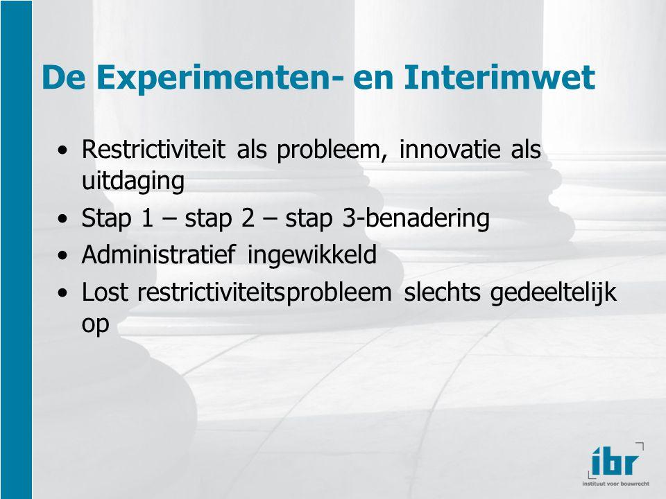 De Experimenten- en Interimwet Restrictiviteit als probleem, innovatie als uitdaging Stap 1 – stap 2 – stap 3-benadering Administratief ingewikkeld Lost restrictiviteitsprobleem slechts gedeeltelijk op