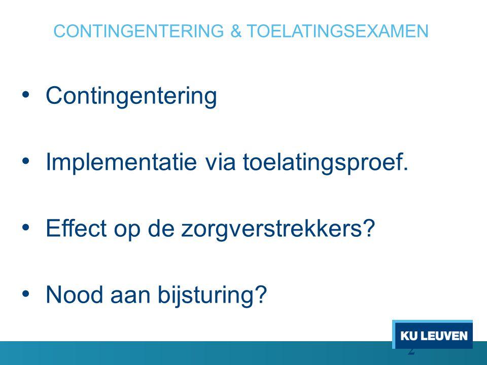 CONTINGENTERING & TOELATINGSEXAMEN Contingentering Implementatie via toelatingsproef.