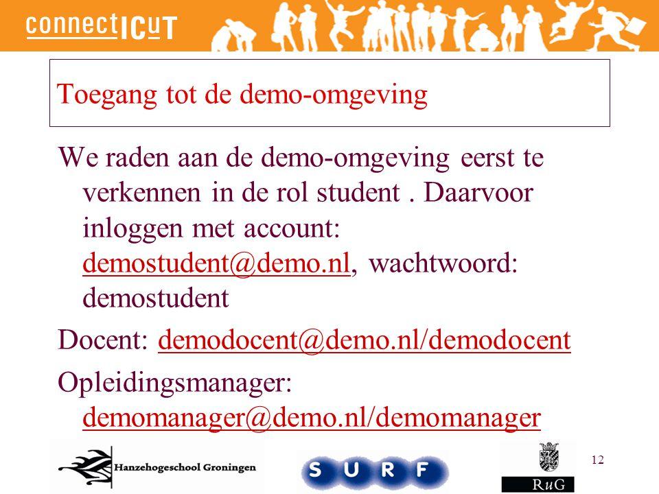 12 Toegang tot de demo-omgeving We raden aan de demo-omgeving eerst te verkennen in de rol student. Daarvoor inloggen met account: demostudent@demo.nl