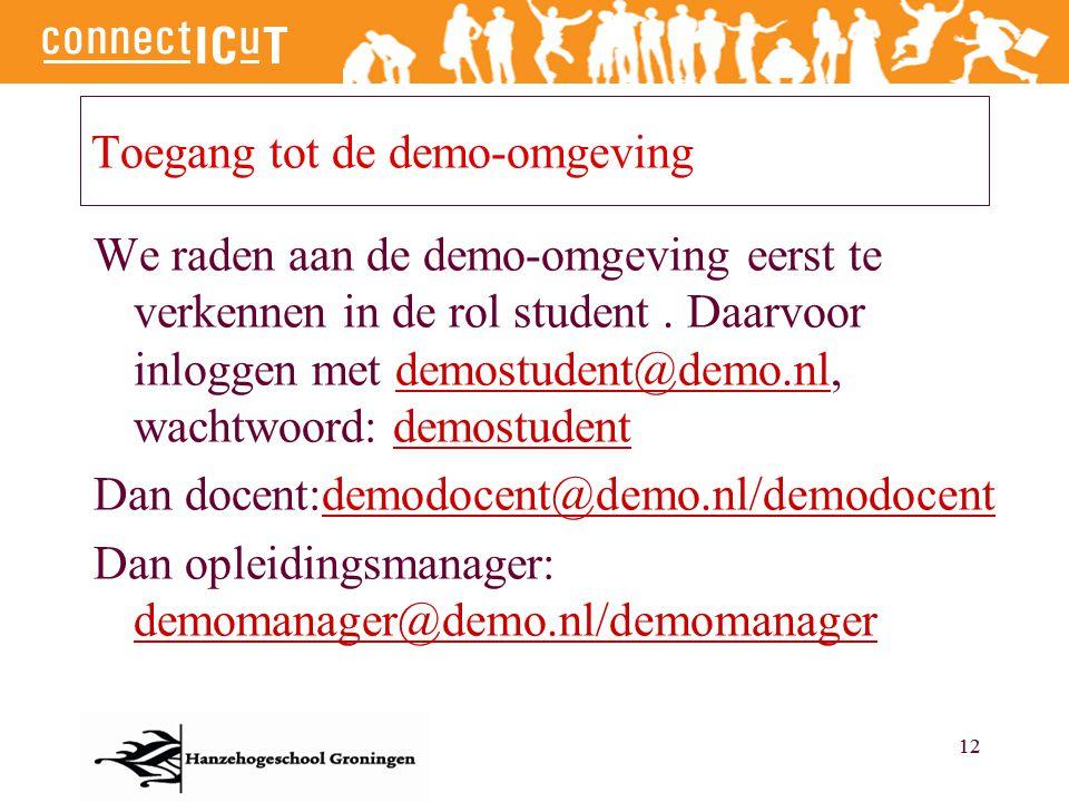 12 Toegang tot de demo-omgeving We raden aan de demo-omgeving eerst te verkennen in de rol student. Daarvoor inloggen met demostudent@demo.nl, wachtwo