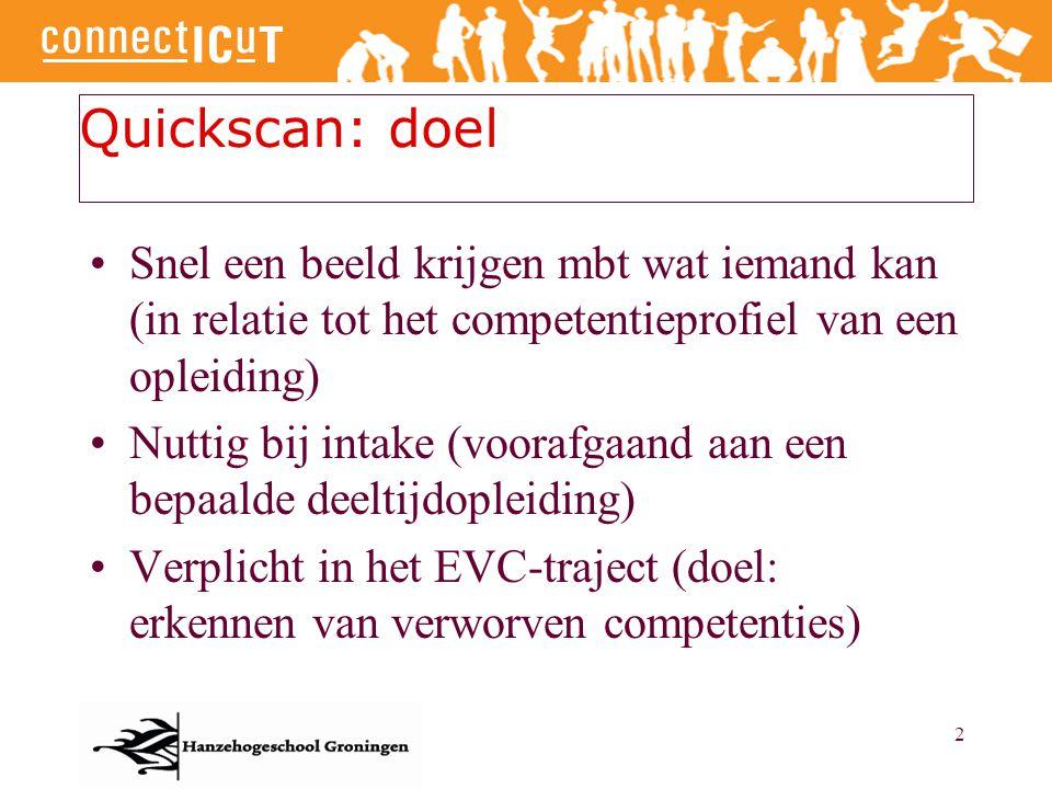 2 Quickscan: doel Snel een beeld krijgen mbt wat iemand kan (in relatie tot het competentieprofiel van een opleiding) Nuttig bij intake (voorafgaand a