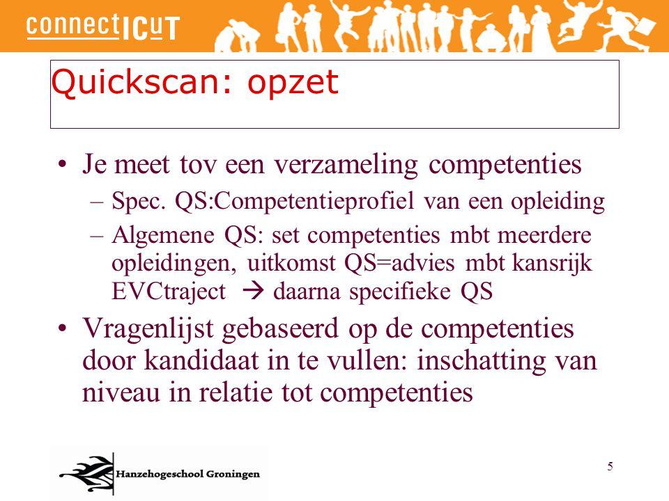 5 Quickscan: opzet Je meet tov een verzameling competenties –Spec. QS:Competentieprofiel van een opleiding –Algemene QS: set competenties mbt meerdere