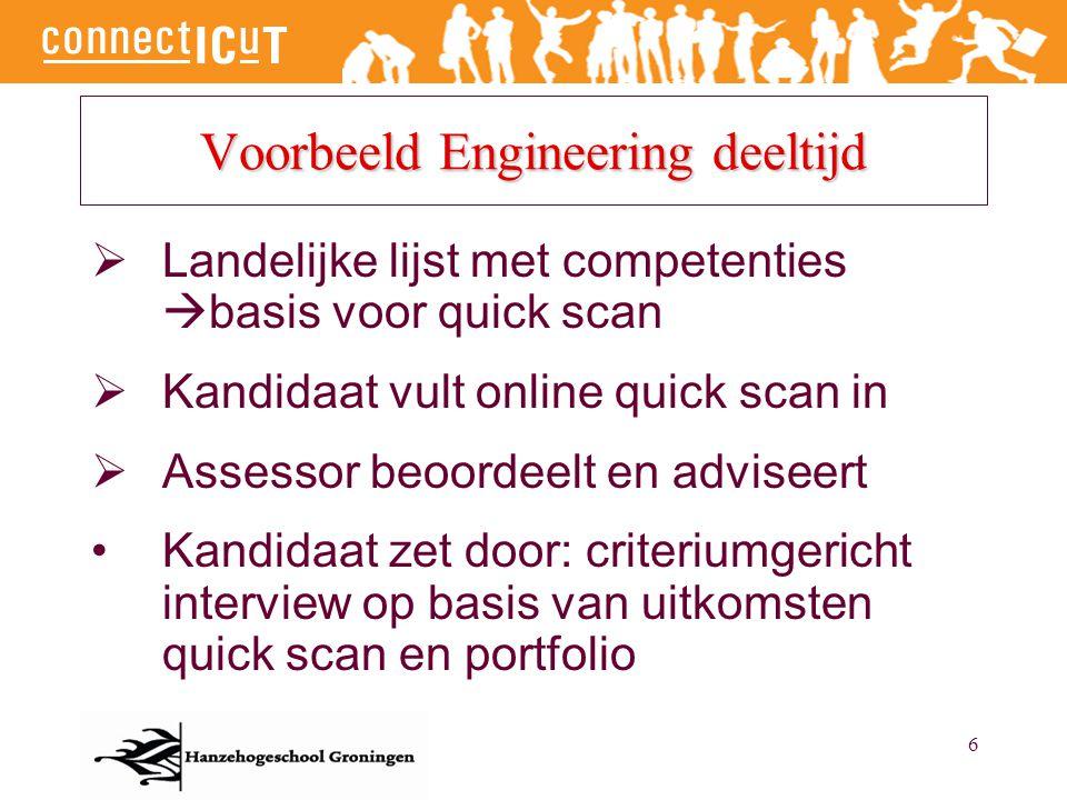 6 Voorbeeld Engineering deeltijd  Landelijke lijst met competenties  basis voor quick scan  Kandidaat vult online quick scan in  Assessor beoordee