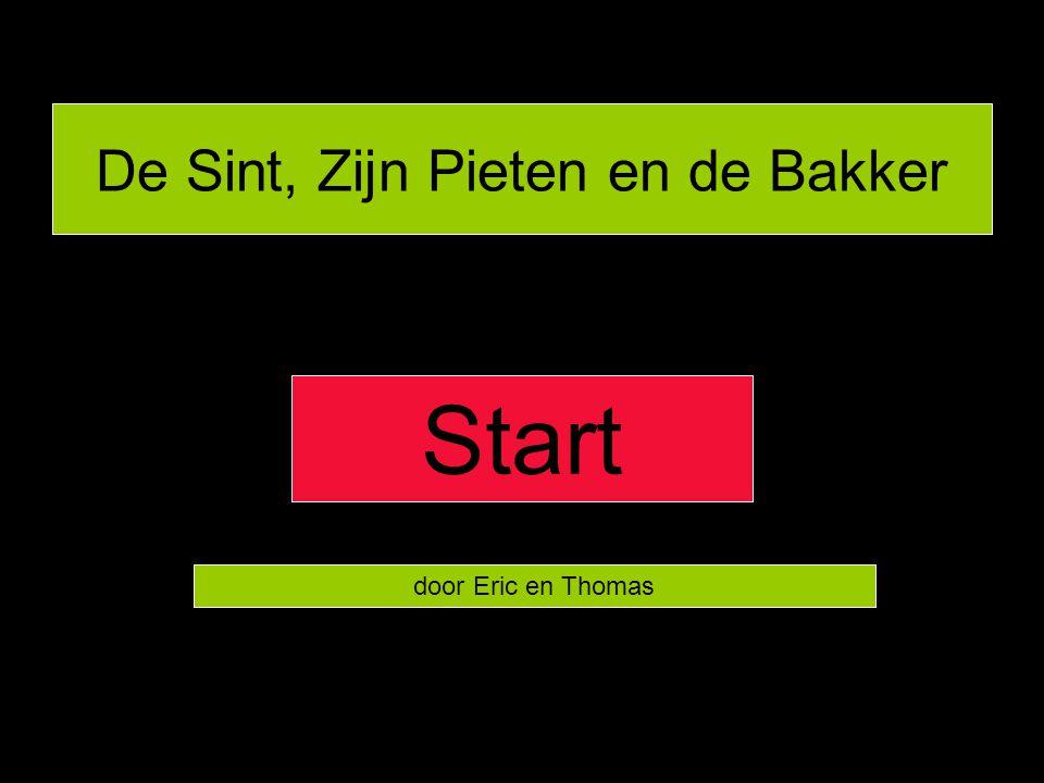 De Sint, Zijn Pieten en de Bakker door Eric en Thomas Start