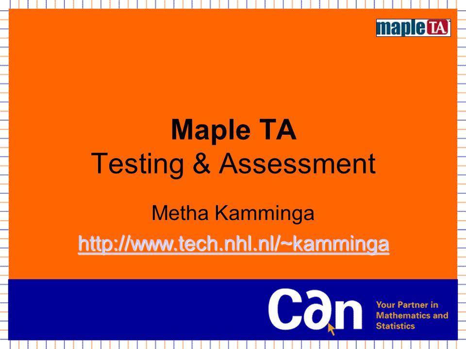 Programma Soorten vragen en randomisering Wisnet Assignments en instellingen daarvan Feed back en communicatie Gradebook Organisatie van classes en itembeheer Maple T.A.