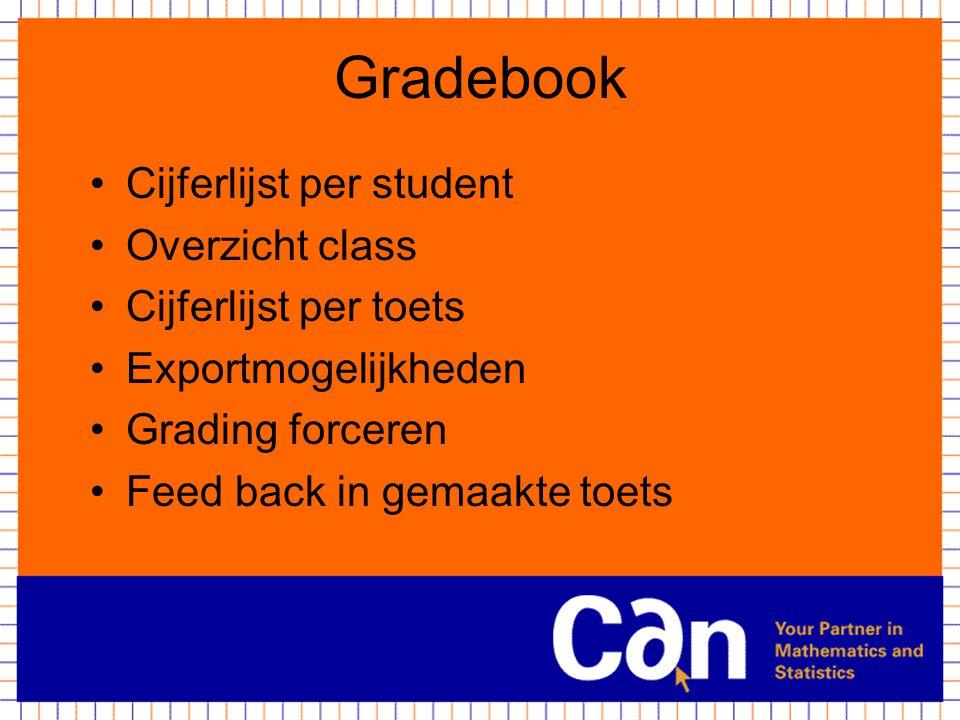 Gradebook Cijferlijst per student Overzicht class Cijferlijst per toets Exportmogelijkheden Grading forceren Feed back in gemaakte toets