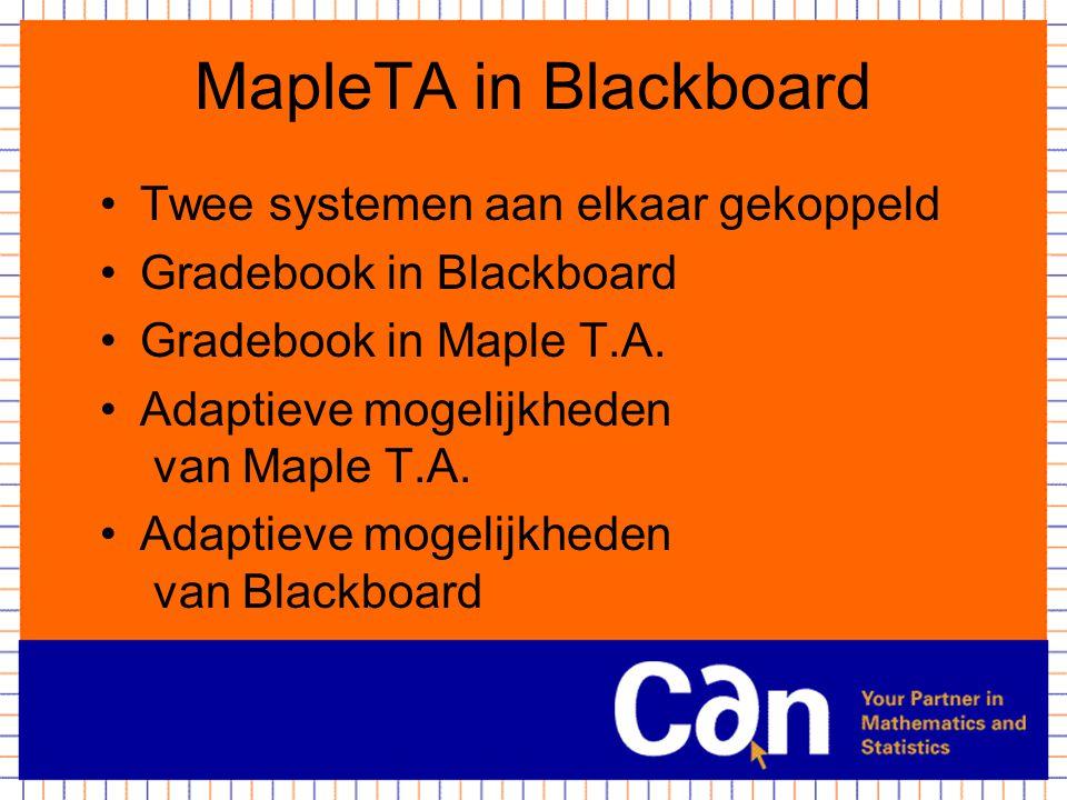 MapleTA in Blackboard Twee systemen aan elkaar gekoppeld Gradebook in Blackboard Gradebook in Maple T.A. Adaptieve mogelijkheden van Maple T.A. Adapti