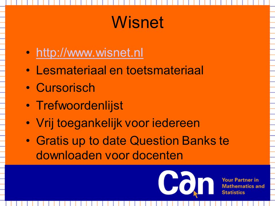 Wisnet http://www.wisnet.nl Lesmateriaal en toetsmateriaal Cursorisch Trefwoordenlijst Vrij toegankelijk voor iedereen Gratis up to date Question Bank