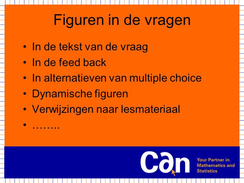 Figuren in de vragen In de tekst van de vraag In de feed back In alternatieven van multiple choice Dynamische figuren Verwijzingen naar lesmateriaal …