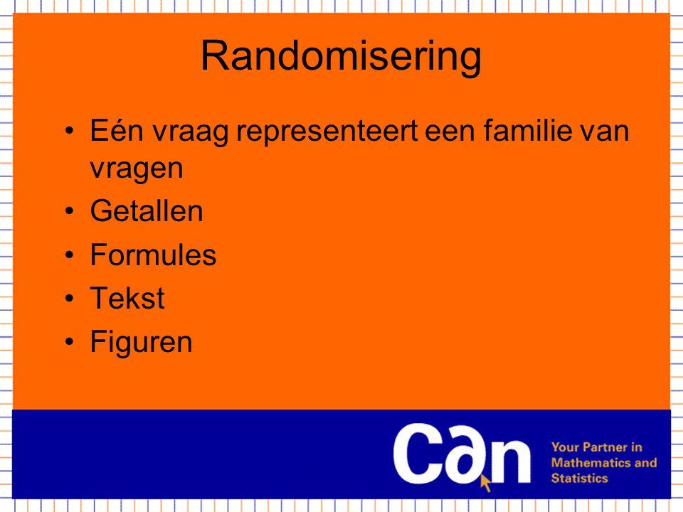 Randomisering Eén vraag representeert een familie van vragen Getallen Formules Tekst Figuren