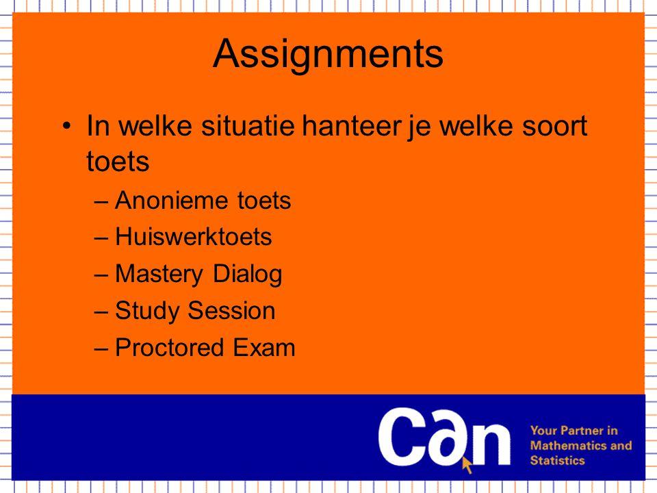 Assignments In welke situatie hanteer je welke soort toets –Anonieme toets –Huiswerktoets –Mastery Dialog –Study Session –Proctored Exam