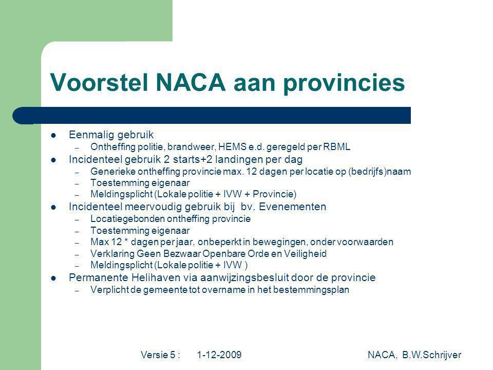 Versie 5 : 1-12-2009 NACA, B.W.Schrijver Voorstel NACA aan provincies Eenmalig gebruik – Ontheffing politie, brandweer, HEMS e.d. geregeld per RBML In