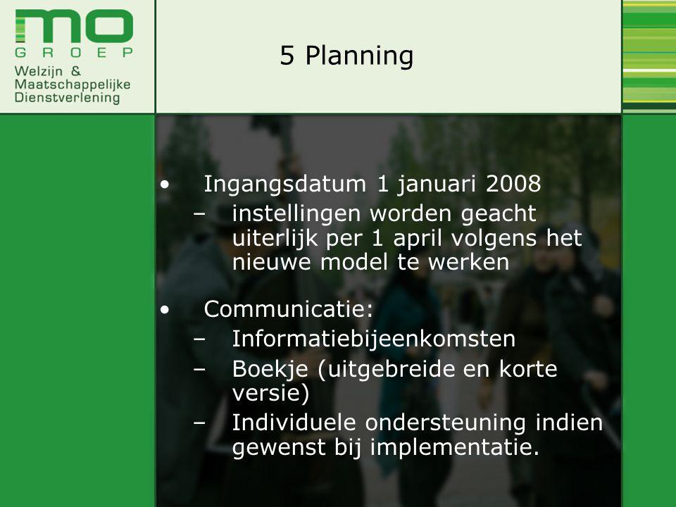 Ingangsdatum 1 januari 2008 –instellingen worden geacht uiterlijk per 1 april volgens het nieuwe model te werken Communicatie: –Informatiebijeenkomsten –Boekje (uitgebreide en korte versie) –Individuele ondersteuning indien gewenst bij implementatie.