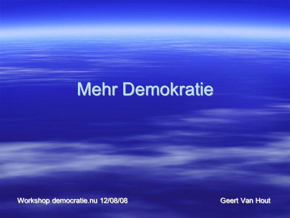 Mehr Demokratie Workshop democratie.nu 12/08/08Geert Van Hout
