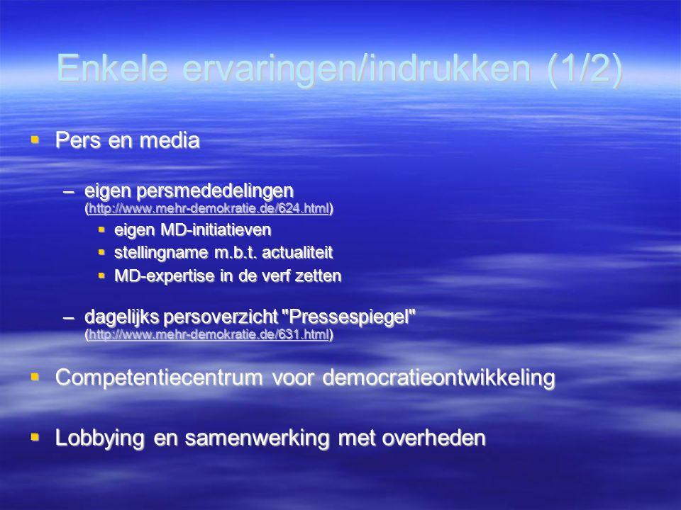 Enkele ervaringen/indrukken (1/2)  Pers en media –eigen persmededelingen (http://www.mehr-demokratie.de/624.html) http://www.mehr-demokratie.de/624.html  eigen MD-initiatieven  stellingname m.b.t.