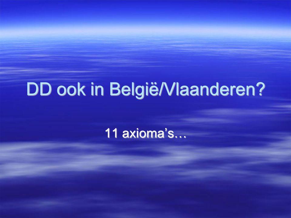 DD ook in België/Vlaanderen 11 axioma's…