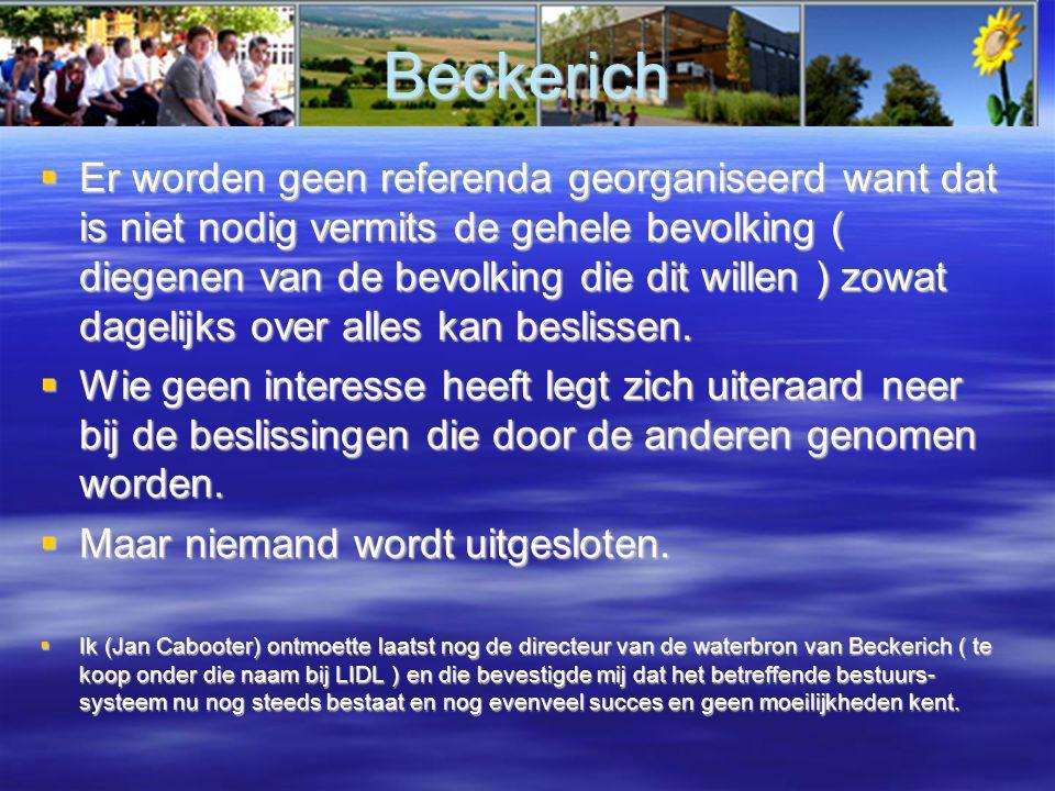 Beckerich  Er worden geen referenda georganiseerd want dat is niet nodig vermits de gehele bevolking ( diegenen van de bevolking die dit willen ) zowat dagelijks over alles kan beslissen.