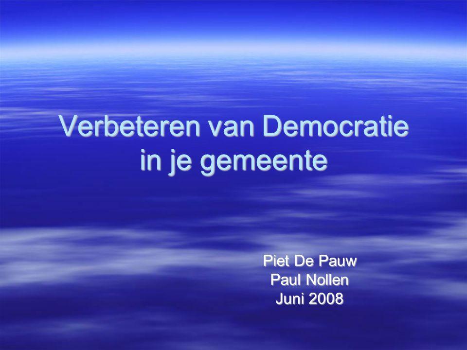 Verbeteren van Democratie in je gemeente Piet De Pauw Paul Nollen Juni 2008