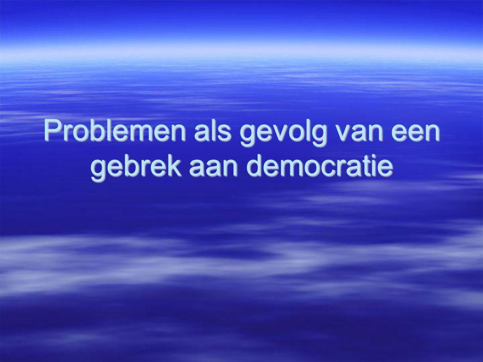 Problemen als gevolg van een gebrek aan democratie