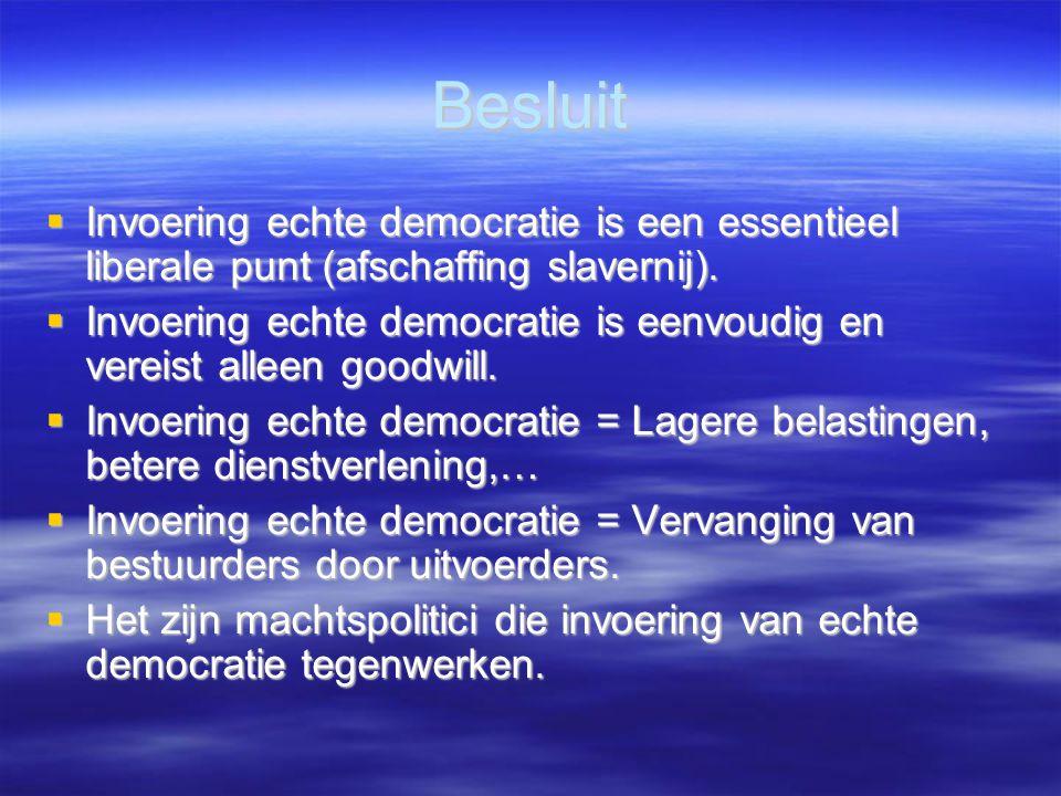 Besluit  Invoering echte democratie is een essentieel liberale punt (afschaffing slavernij).  Invoering echte democratie is eenvoudig en vereist all