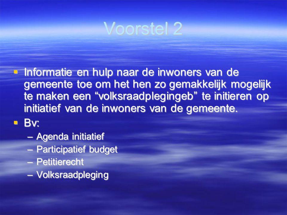 Voorstel 2  Informatie en hulp naar de inwoners van de gemeente toe om het hen zo gemakkelijk mogelijk te maken een volksraadplegingeb te initieren op initiatief van de inwoners van de gemeente.
