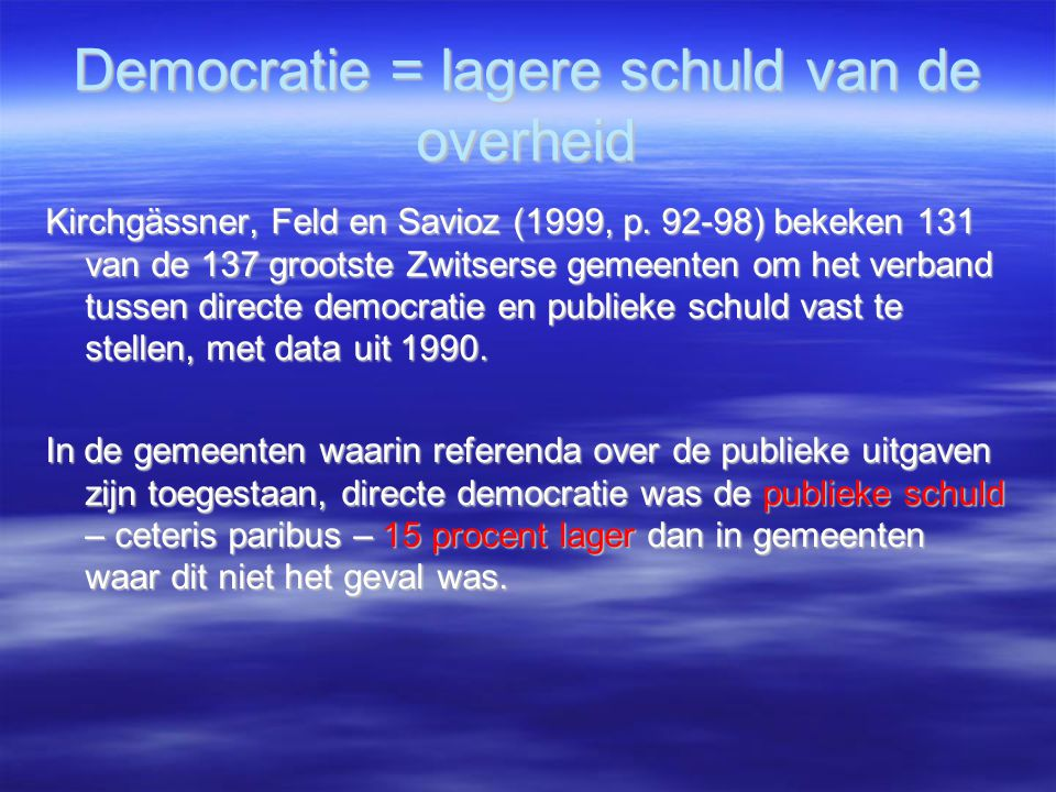 Democratie = lagere schuld van de overheid Kirchgässner, Feld en Savioz (1999, p. 92-98) bekeken 131 van de 137 grootste Zwitserse gemeenten om het ve