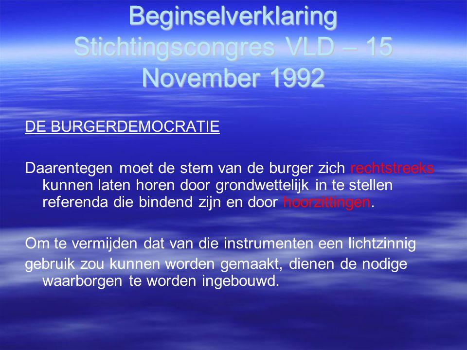 Beginselverklaring Stichtingscongres VLD – 15 November 1992 DE BURGERDEMOCRATIE Daarentegen moet de stem van de burger zich rechtstreeks kunnen laten