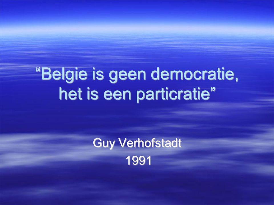 """""""Belgie is geen democratie, het is een particratie"""" Guy Verhofstadt 1991 1991"""