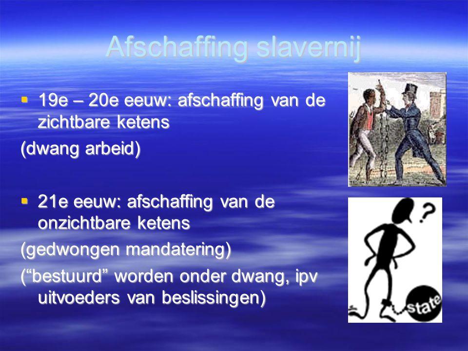 Afschaffing slavernij  19e – 20e eeuw: afschaffing van de zichtbare ketens (dwang arbeid)  21e eeuw: afschaffing van de onzichtbare ketens (gedwong