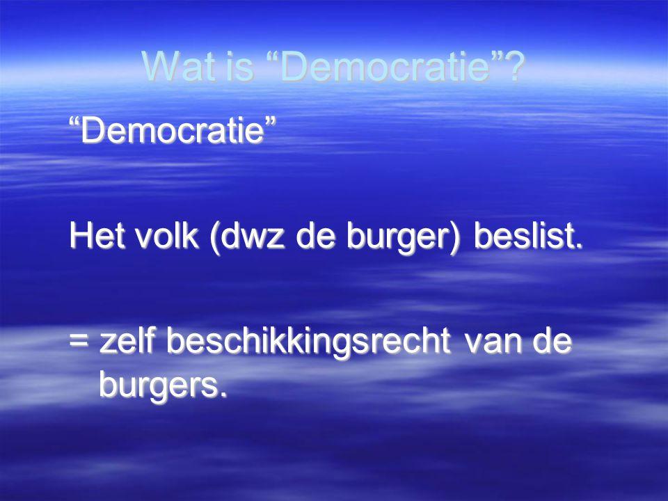 """Wat is """"Democratie""""? """"Democratie"""" Het volk (dwz de burger) beslist. = zelf beschikkingsrecht van de burgers."""