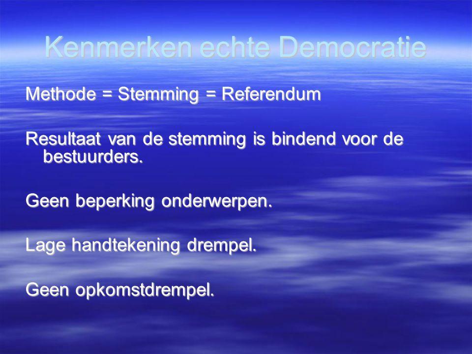Kenmerken echte Democratie Methode = Stemming = Referendum Resultaat van de stemming is bindend voor de bestuurders. Geen beperking onderwerpen. Lage
