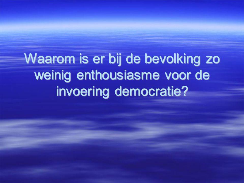 Waarom is er bij de bevolking zo weinig enthousiasme voor de invoering democratie?