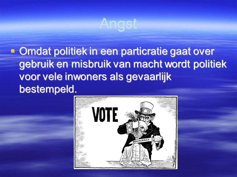 Angst  Omdat politiek in een particratie gaat over gebruik en misbruik van macht wordt politiek voor vele inwoners als gevaarlijk bestempeld.