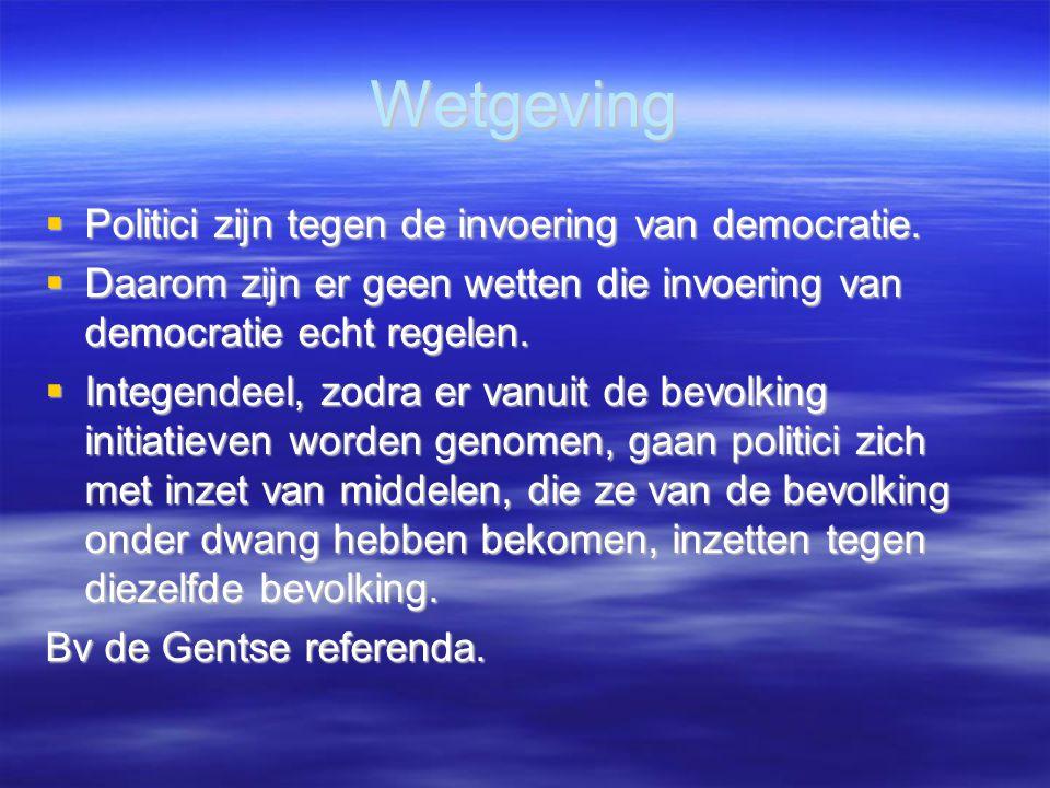 Wetgeving  Politici zijn tegen de invoering van democratie.